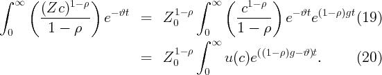 ∫    (          )                  ∫     (       )    ∞   (Zc  )1- ρ               1- ρ   ∞     c1- ρ        ---------   e- ϑt =   Z 0           -------  e- ϑte (1- ρ)gt (19)   0      1 -  ρ                      0     1 -  ρ                                    ∫  ∞                          =   Z10- ρ      u(c)e ((1- ρ)g- ϑ)t.       (20)                                      0