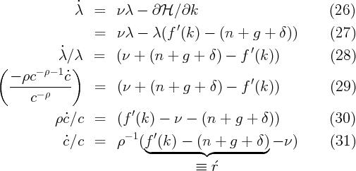 λ˙  =   νλ -  ∂H  ∕∂k                         (26)                                 ′                   =   νλ -  λ (f (k) -  (n +  g + δ ))      (27)             ˙                                ′ (          λ ∕λ)   =   (ν + (n  + g +  δ) -  f (k ))         (28)    - ρc- ρ- 1c˙                              ′    ------ρ----    =   (ν + (n  + g +  δ) -  f (k ))         (29)       c            ρ˙c∕c   =   (f′(k) -  ν -  (n +  g + δ ))         (30)              ˙c∕c   =   ρ- 1 (f′(k) - (n +  g + δ )- ν )      (31)                            ◟--------◝ ◜---------◞                                     ≡ r´