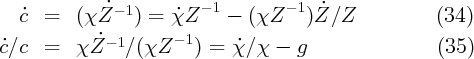 ˙- 1        - 1        - 1 ˙   c˙ =   (χZ     ) = χ˙Z     -  (χZ    )Z ∕Z            (34) ˙c∕c  =   χZ ˙- 1∕(χZ  - 1) = ˙χ ∕χ -  g                 (35)