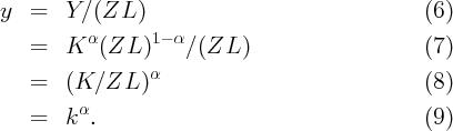 y  =   Y ∕ (ZL )                                (6)           α      1- α    =   K   (ZL  )    ∕(ZL  )                    (7)                  α    =   (K  ∕ZL  )                               (8)    =   k α.                                     (9)
