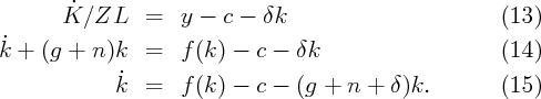 ˙        K ∕ZL    =   y -  c -  δk                         (13) ˙k +  (g + n )k  =   f (k) -  c - δk                      (14)               ˙k  =   f (k) -  c - (g +  n +  δ)k.         (15)